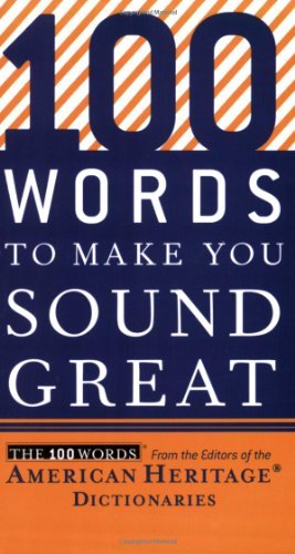 Editors American Heritage Dictionaries 100 Words To Make You Sound Great
