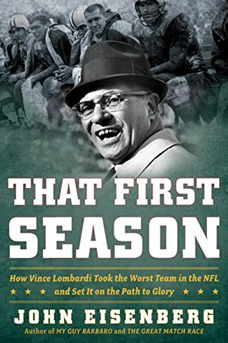 John Eisenberg That First Season How Vince Lombardi Took The Worst Team In The Nfl