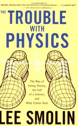 Lee Smolin The Trouble With Physics The Rise Of String Theory The Fall Of A Science