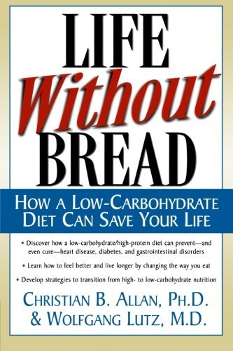 Christian Allen Life Without Bread Life Without Bread How A Low Carbohydrate Diet Can Save Your Life Ho