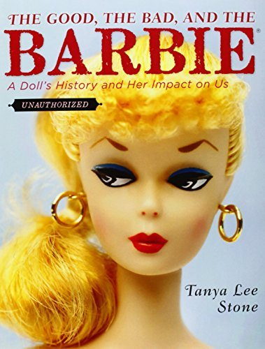 Tanya Lee Stone The Good The Bad And The Barbie A Doll's History And Her Impact On Us