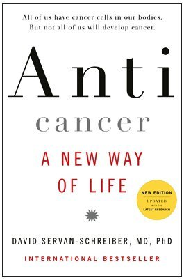 David Servan Schreiber Anticancer A New Way Of Life