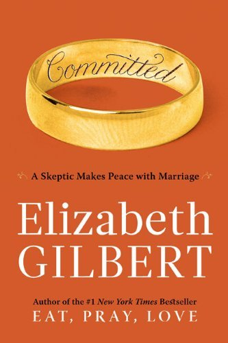 Elizabeth Gilbert Committed A Skeptic Makes Peace With Marriage