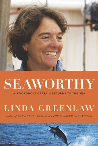 Linda Greenlaw Seaworthy A Swordboat Captain Returns To The Sea
