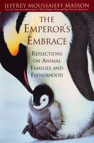 Jeffrey Moussaieff Masson Emperor's Embrace Reflections On Animal Families & Fatherh