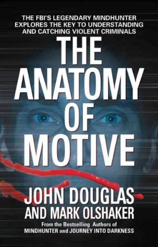 John E. Douglas The Anatomy Of Motive The Fbi's Legendary Mindhunter Explores The Key T