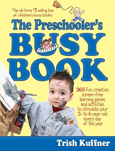 Trish Kuffner The Preschooler's Busy Book 365 Fun Creative Screen Free Learning Games And