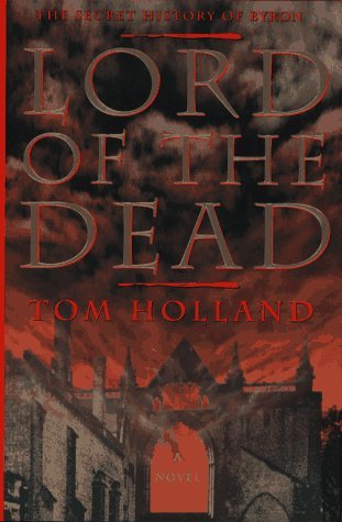 Tom Holland Lord Of The Dead Secret History Of Byron