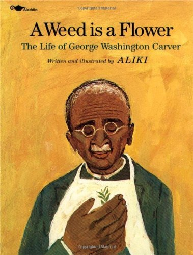Aliki A Weed Is A Flower The Life Of George Washington Carver