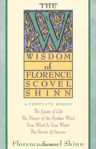 Florence Scovel Shinn The Wisdom Of Florence Scovel Shinn Four Complete Books The Game Of Life And How To