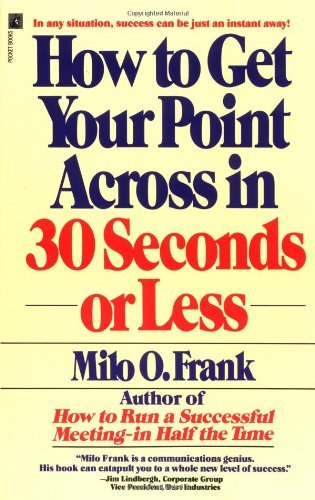 Milo O. Frank How To Get Your Point Across In 30 Seconds Or Less Original
