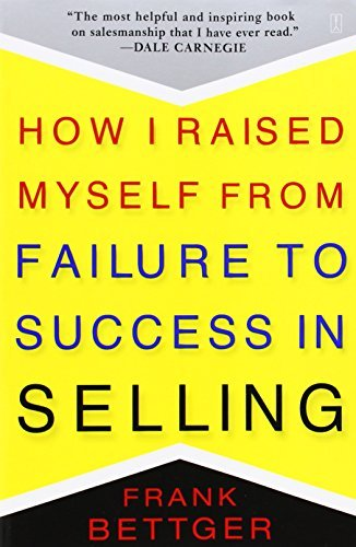 Frank Bettger How I Raised Myself From Failure To Success In Sel
