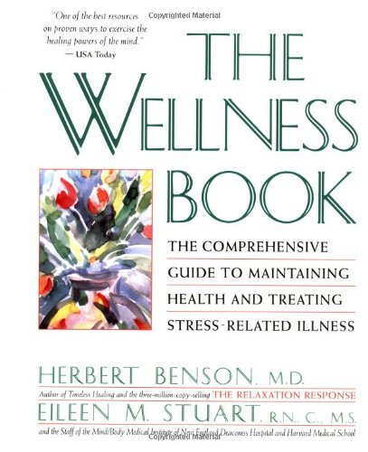 Herbert Benson The Wellness Book The Comprehensive Guide To Maintaining Health And