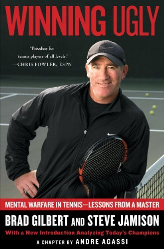 Brad Gilbert Winning Ugly Mental Warfare In Tennis Lessons From A Master