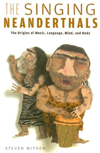 Steven Mithen The Singing Neanderthals The Origins Of Music Language Mind And Body