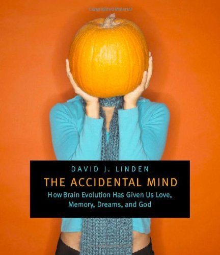 David J. Linden The Accidental Mind How Brain Evolution Has Given Us Love Memory Dr