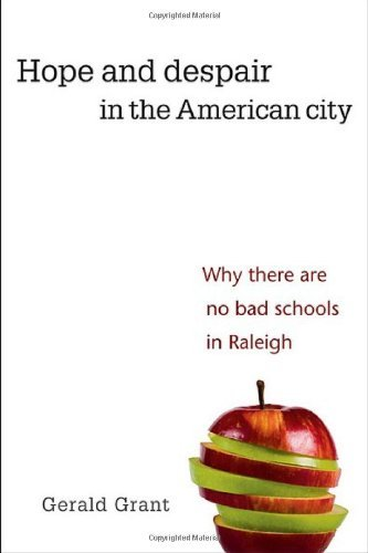 Gerald Grant Hope And Despair In The American City Why There Are No Bad Schools In Raleigh