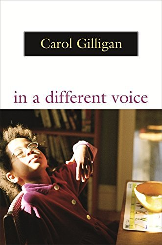 Carol Gilligan In A Different Voice Psychological Theory And Women's Development Revised