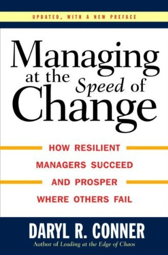 Daryl R. Conner Managing At The Speed Of Change How Resilient Managers Succeed And Prosper Where