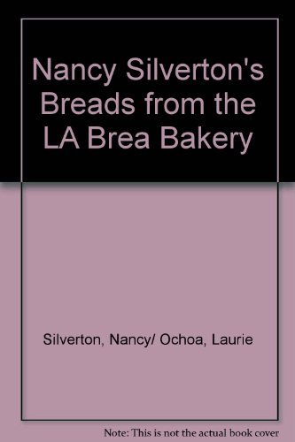 Nancy Silverton Nancy Silverton's Breads From The La Brea Bakery Recipes For The Connoisseur