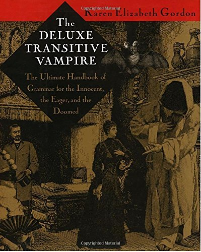 Karen Elizabeth Gordon The Deluxe Transitive Vampire A Handbook Of Grammar For The Innocent The Eager