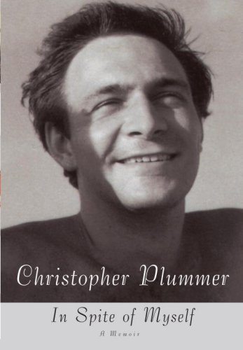 Christopher Plummer In Spite Of Myself A Memoir