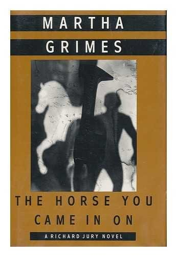 Martha Grimes Horse You Came In On