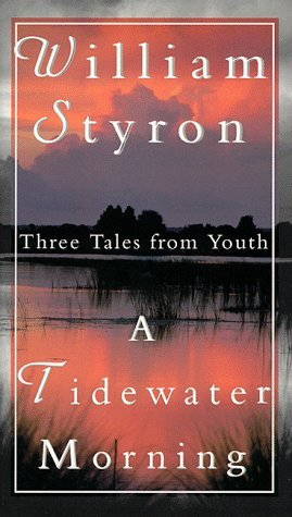 William Styron Tidewater Morning Three Tales From Youth
