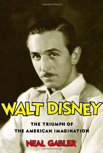 Neal Gabler Walt Disney The Triumph Of The American Imagination
