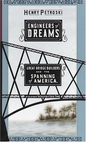 Henry Petroski Engineers Of Dreams Great Bridge Builders & The Spanning Of America