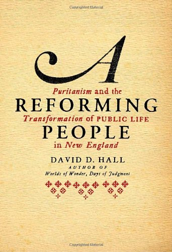 David D. Hall A Reforming People Puritanism And The Transformation Of Public Life