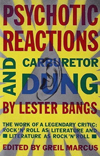 Lester Bangs Psychotic Reactions And Carburetor Dung The Work Of A Legendary Critic Rock'n'roll As Li