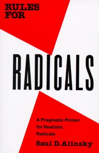 Saul David Alinsky Rules For Radicals A Pragmatic Primer For Realistic Radicals