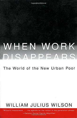 William Julius Wilson When Work Disappears The World Of The New Urban Poor