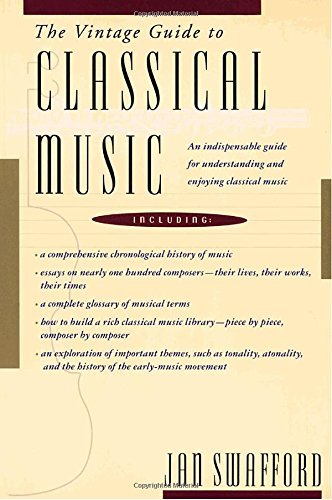Jan Swafford The Vintage Guide To Classical Music An Indispensable Guide For Understanding And Enjo