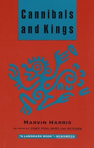 Marvin Harris Cannibals And Kings Origins Of Cultures