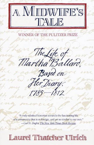 Laurel Thatcher Ulrich A Midwife's Tale The Life Of Martha Ballard Based On Her Diary 1