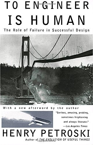 Henry Petroski To Engineer Is Human The Role Of Failure In Successful Design