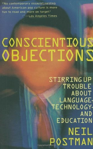 Neil Postman Conscientious Objections Stirring Up Trouble About Language Technology An