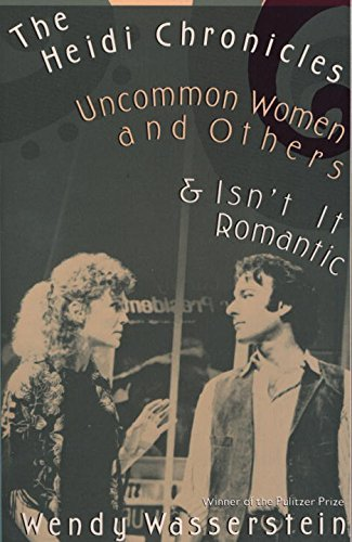 Wendy Wasserstein The Heidi Chronicles Uncommon Women And Others & Isn't It Romantic