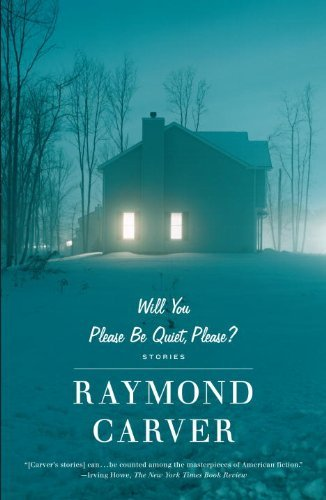 Raymond Carver Will You Please Be Quiet Please? Stories