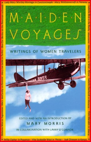 Mary Morris Maiden Voyages Writings Of Women Travelers