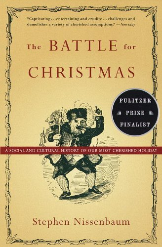 Stephen Nissenbaum The Battle For Christmas A Social And Cultural History Of Our Most Cherish