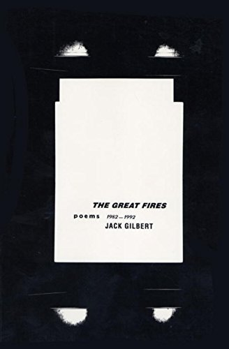 Jack Gilbert The Great Fires Poems 1982 1992