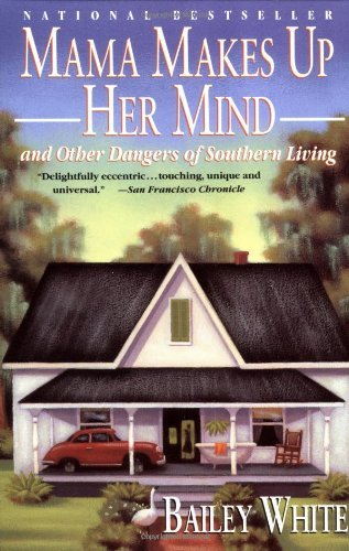 Bailey White Mama Makes Up Her Mind And Other Dangers Of Southern Living