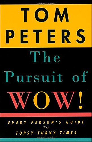 Tom Peters The Pursuit Of Wow! Every Person's Guide To Topsy Turvy Times