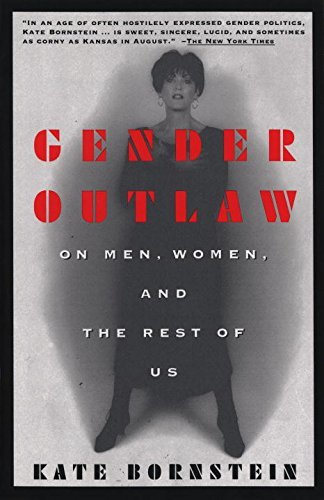 Kate Bornstein Gender Outlaw On Men Women And The Rest Of Us