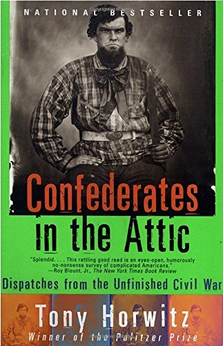 Tony Horwitz Confederates In The Attic Dispatches From The Unfinished Civil War