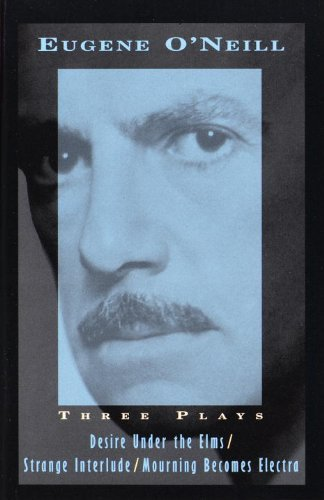 Eugene O'neill Three Plays Desire Under The Elms Strange Interlude Mournin