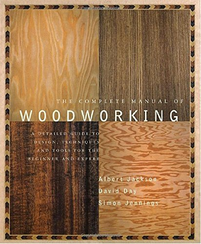Albert Jackson The Complete Manual Of Wood Working A Detailed Guide To Design Techniques And Tools